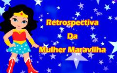 Retrospectiva da Mulher Maravilha | Aprenda a Fazer Em Nosso Curso